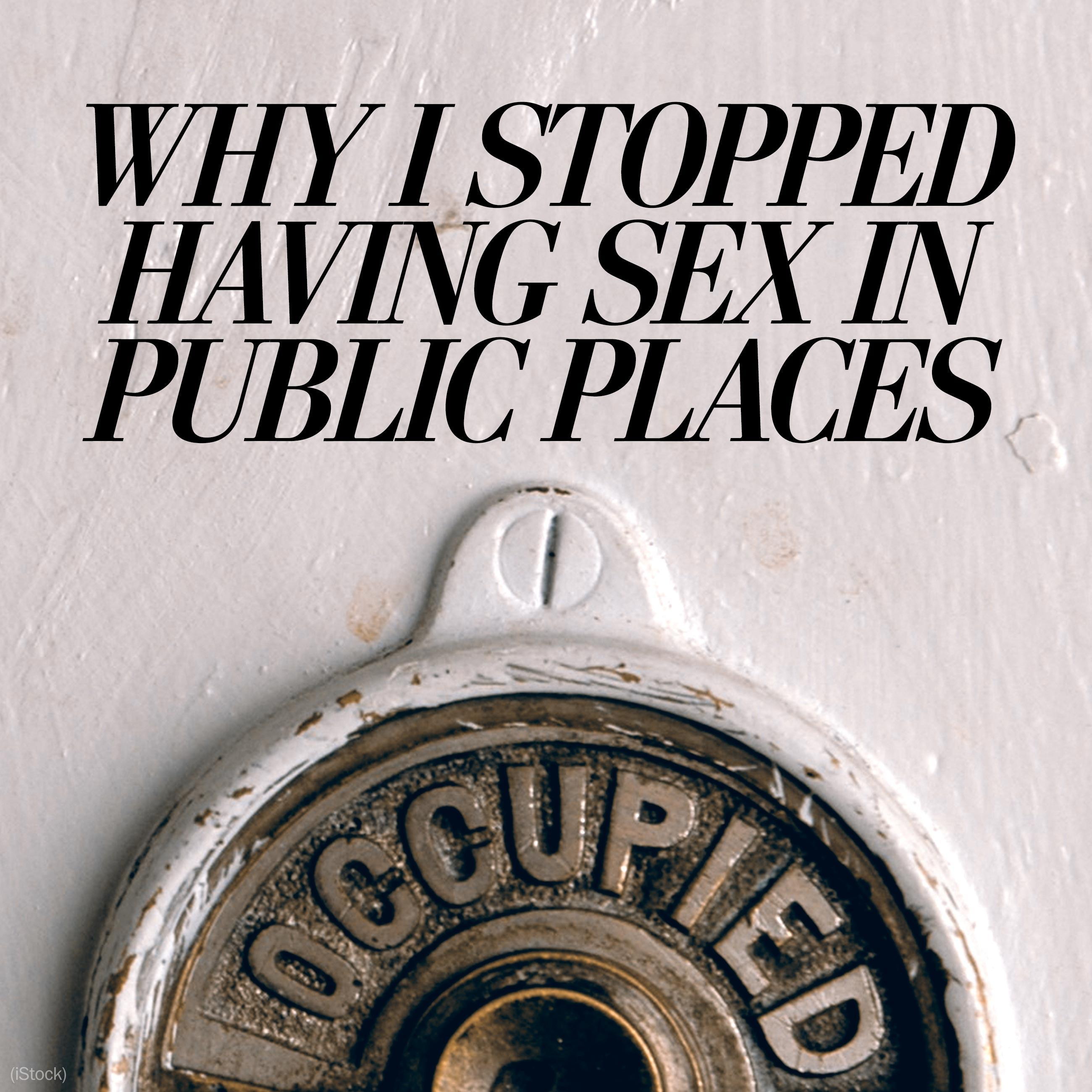Why I stopped having sex in public places
