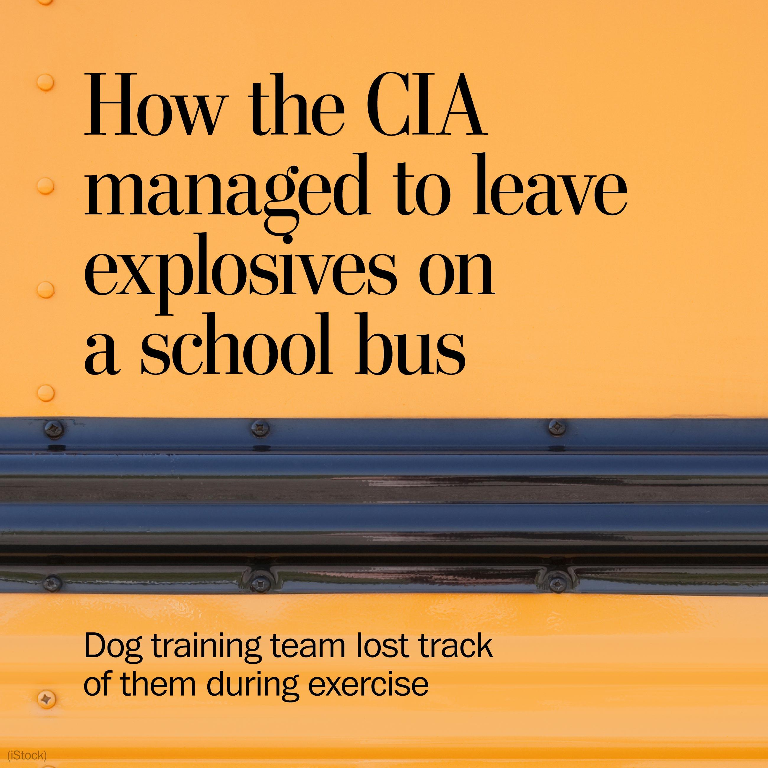 How the CIA managed to leave explosives on a special-needs school bus — without noticing