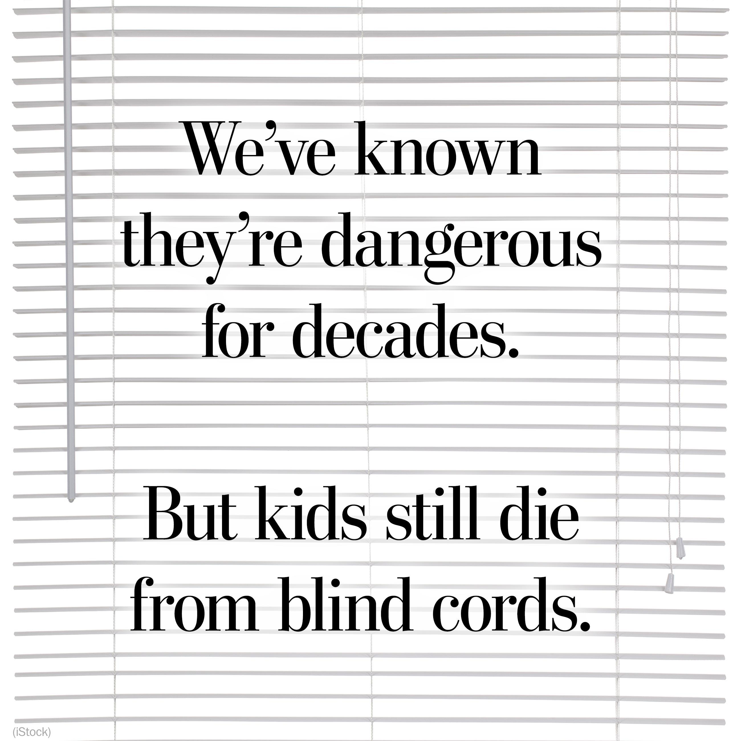 Kids are strangling on blind cords when we've known for years they're dangerous
