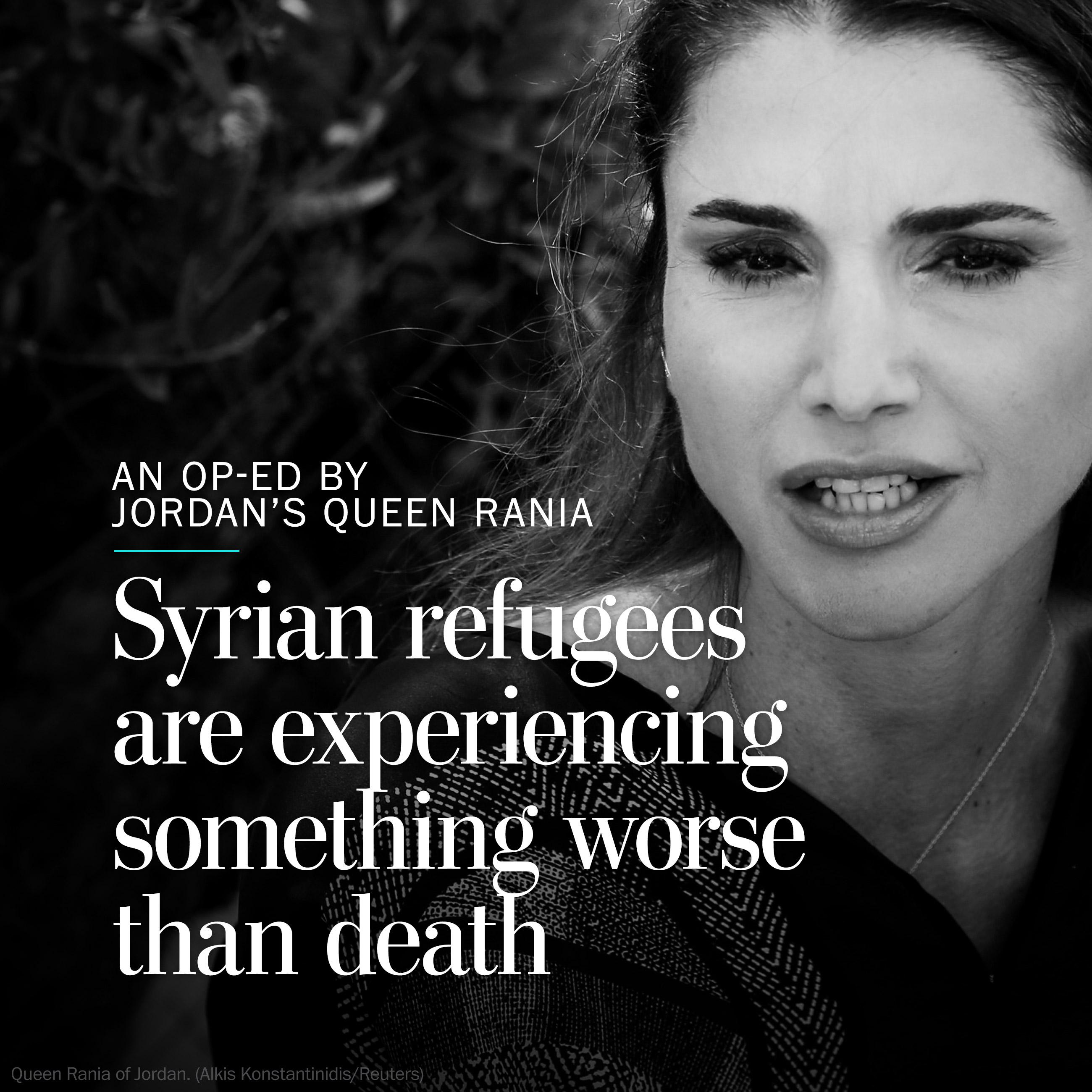 Queen Rania: The Syrian refugees I met are experiencing something worse than death
