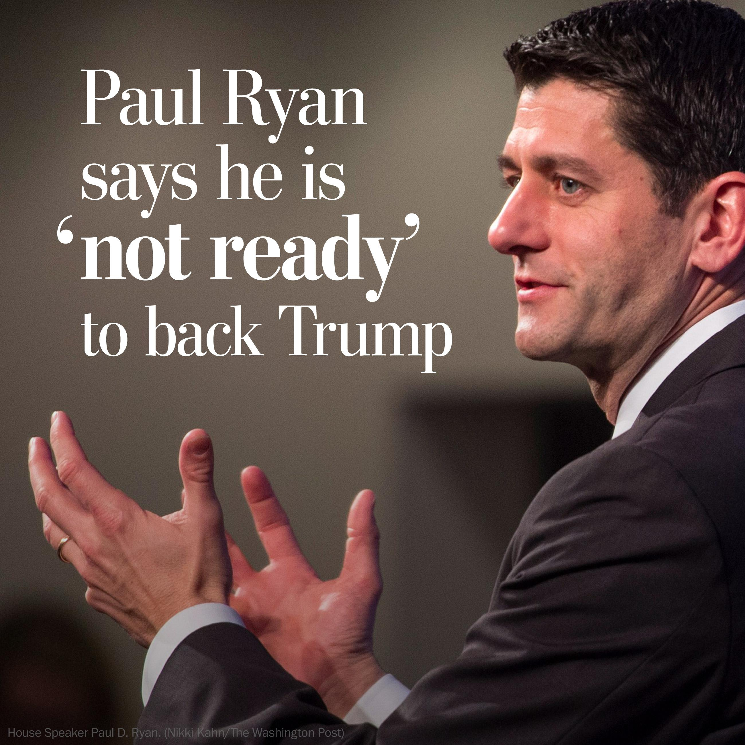 Ryan says he is 'not ready' to back Trump, deepening GOP divide
