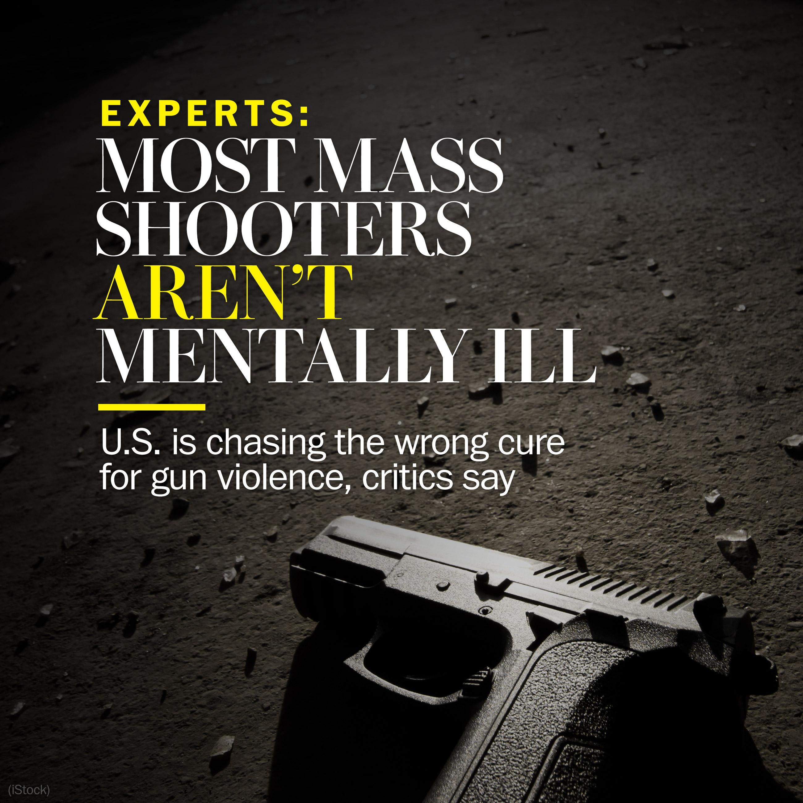 Most mass shooters aren't mentally ill. So why push better treatment as the answer?