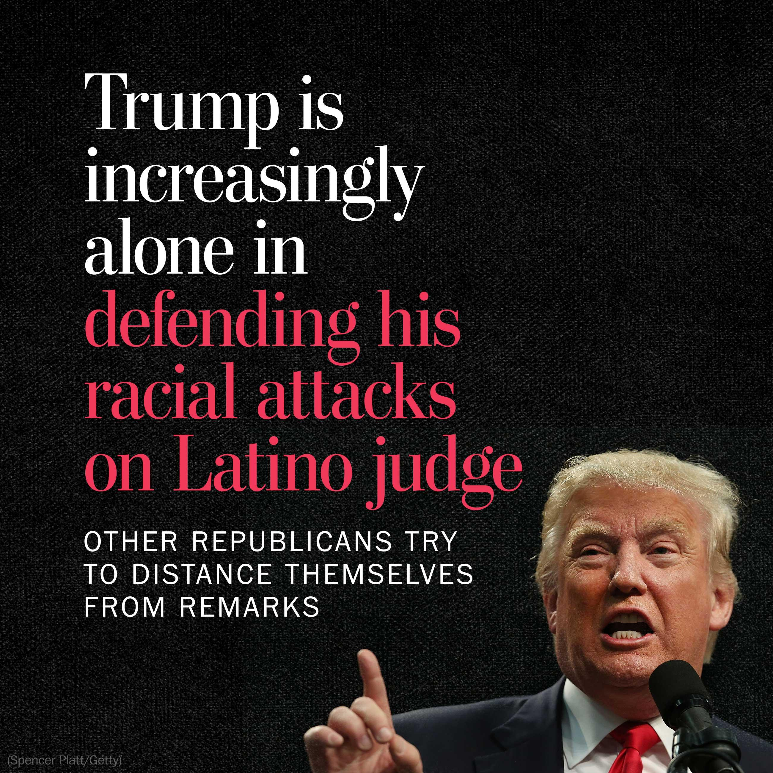 Trump increasingly alone in defending his racial attacks on Latino federal judge