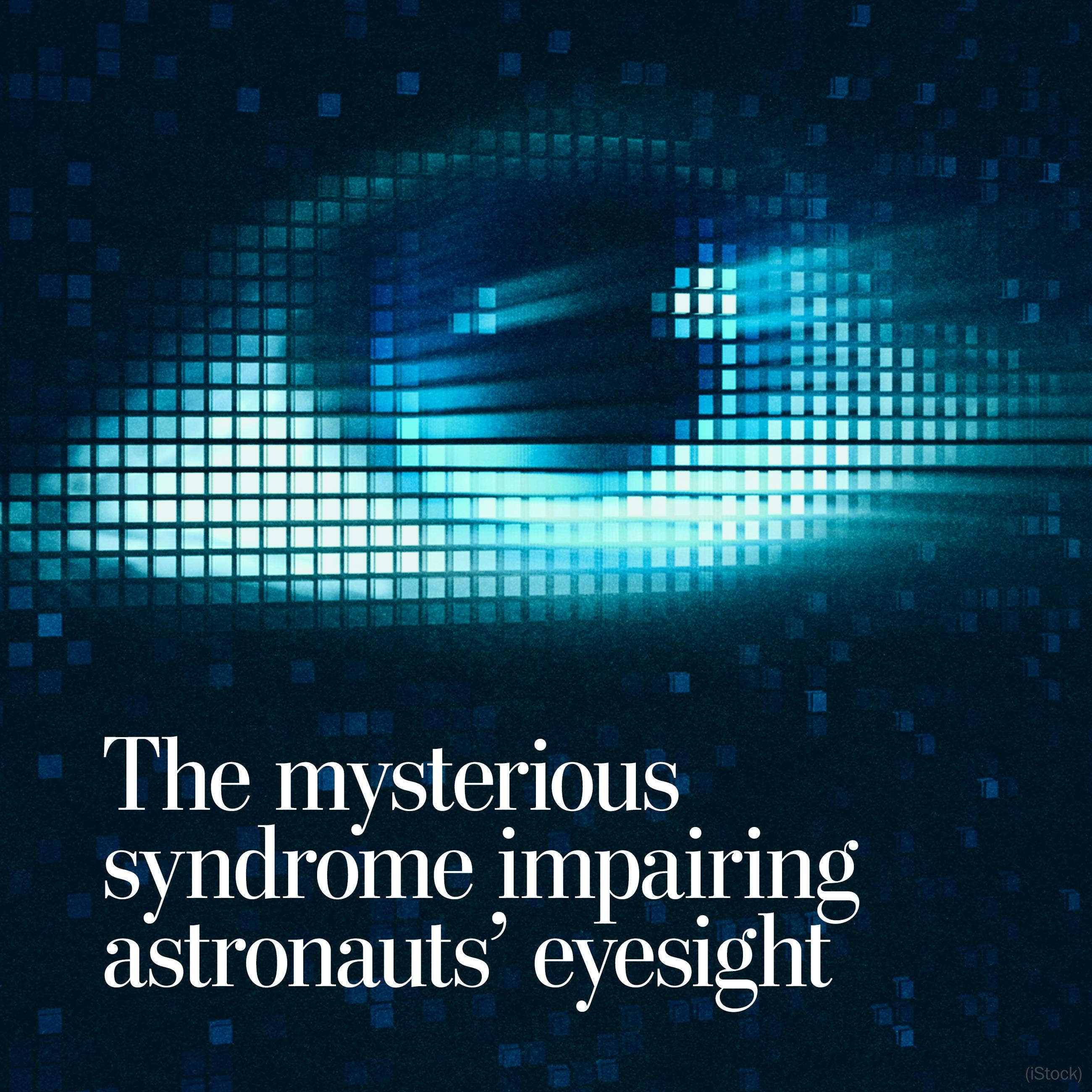 The mysterious syndrome impairing astronauts' eyesight